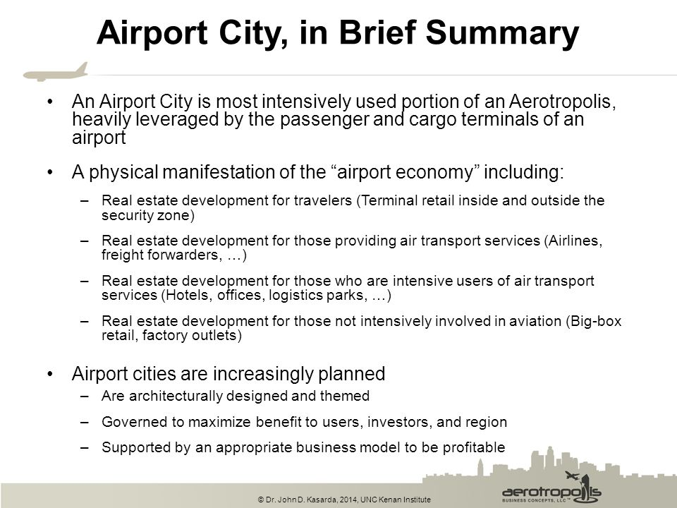 © Dr. John D. Kasarda, 2014, UNC Kenan Institute Airport City, in Brief Summary An Airport City is most intensively used portion of an Aerotropolis, h