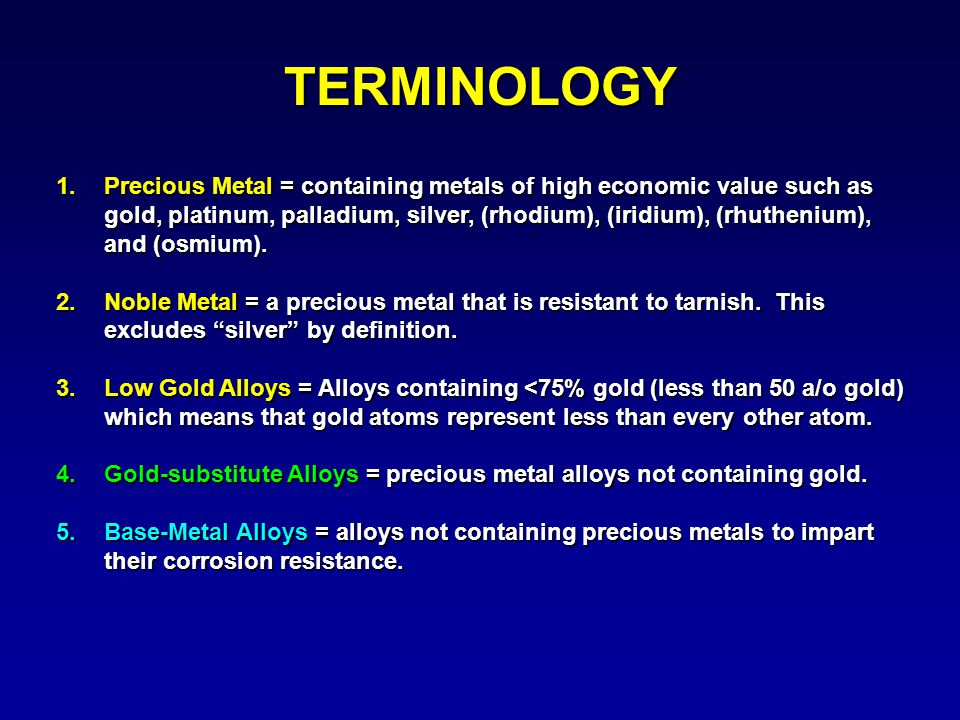 TERMINOLOGY 1.Precious Metal = containing metals of high economic value such as gold, platinum, palladium, silver, (rhodium), (iridium), (rhuthenium),