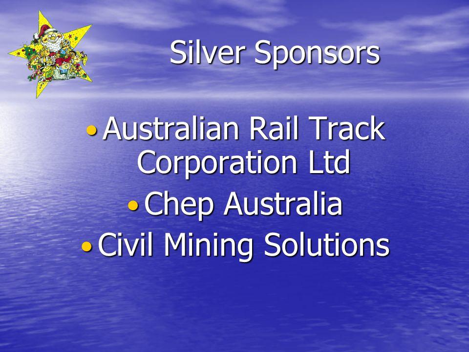Silver Sponsors Australian Rail Track Corporation Ltd Australian Rail Track Corporation Ltd Chep Australia Chep Australia Civil Mining Solutions Civil