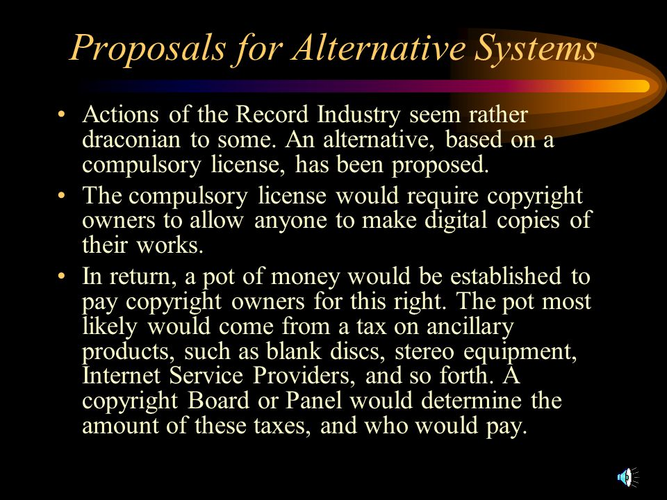 Proposals for Alternative Systems Actions of the Record Industry seem rather draconian to some.