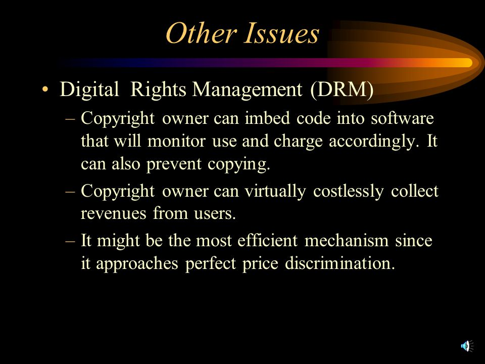 Other Issues Digital Rights Management (DRM) –Copyright owner can imbed code into software that will monitor use and charge accordingly.