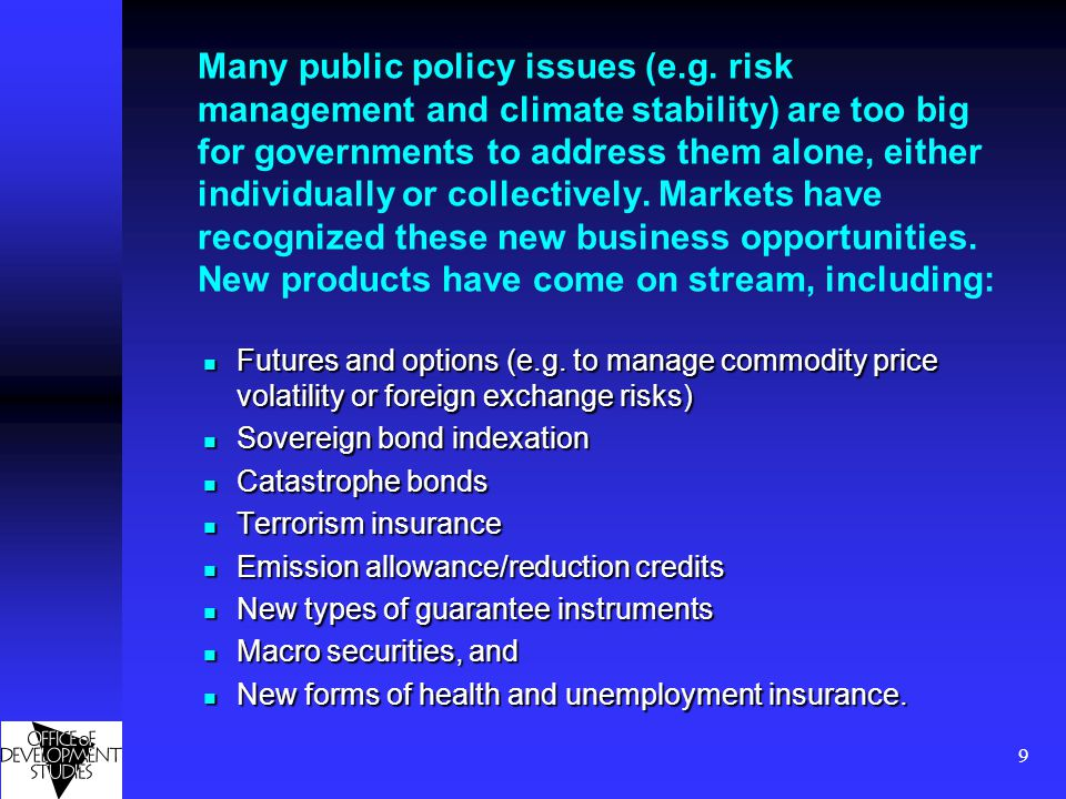 9 Many public policy issues (e.g. risk management and climate stability) are too big for governments to address them alone, either individually or col