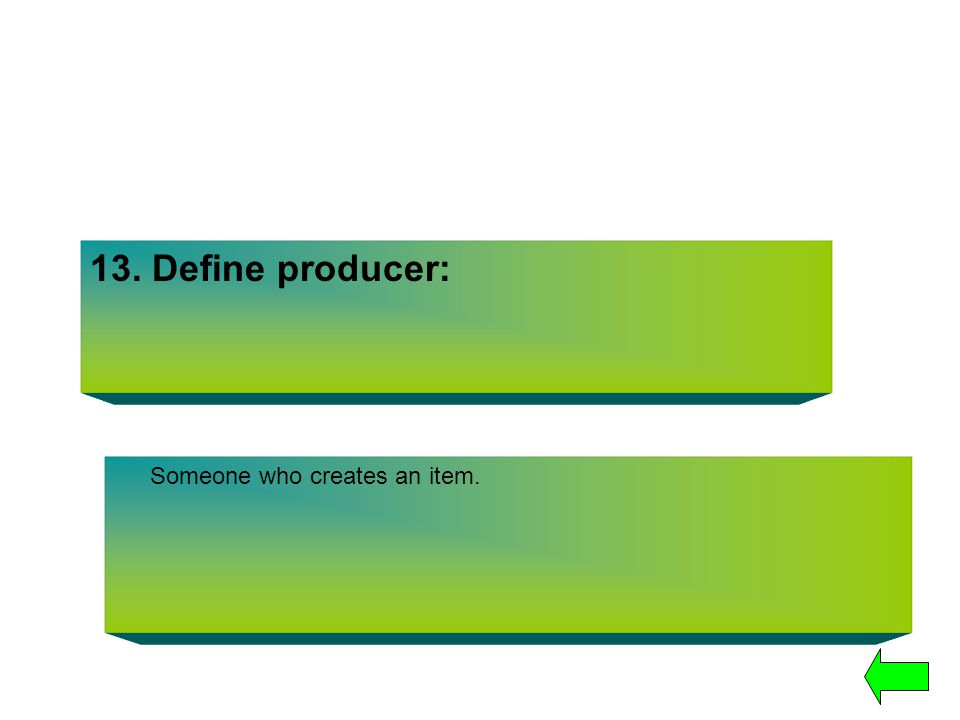 13. Define producer: Someone who creates an item.