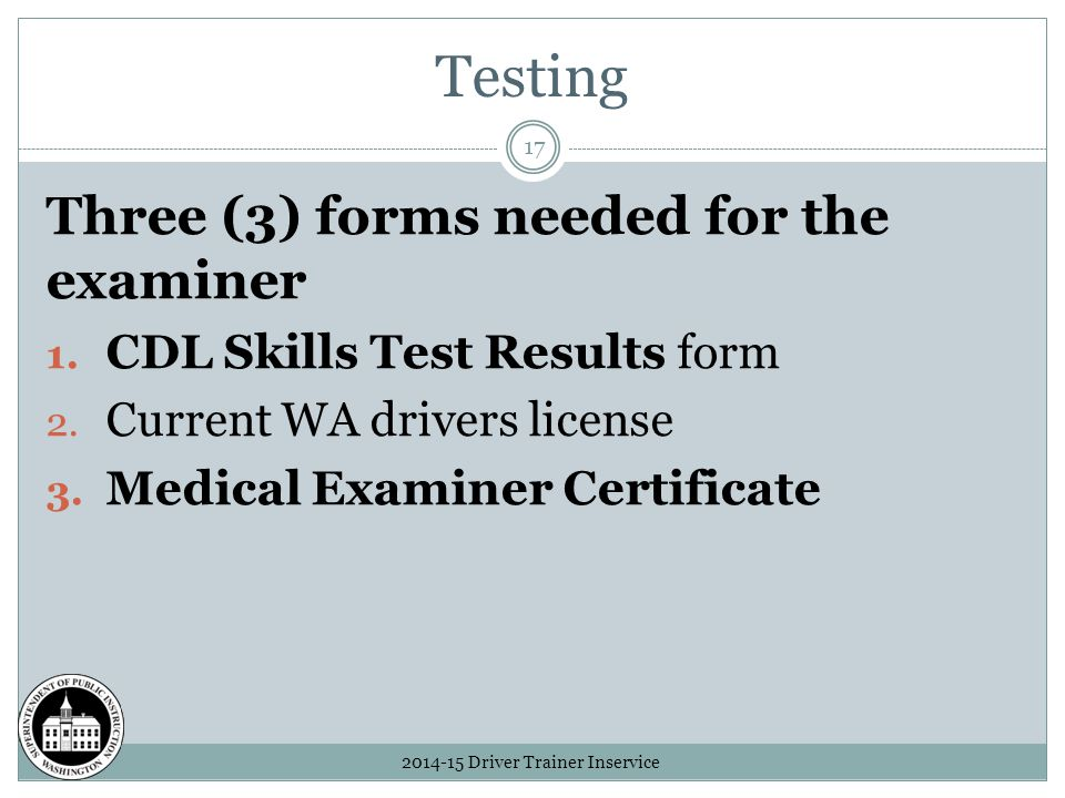 Testing 2014-15 Driver Trainer Inservice 17 Three (3) forms needed for the examiner 1.