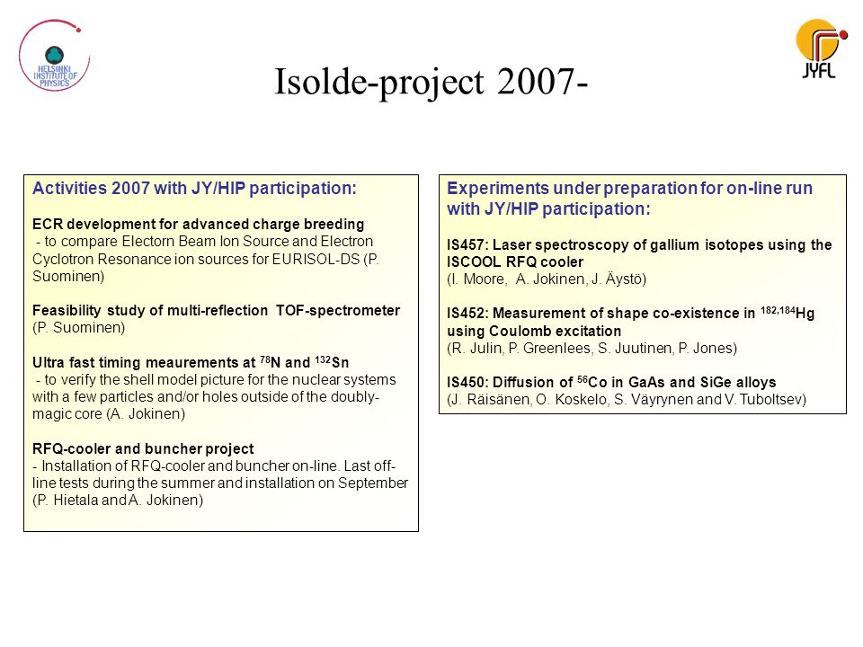 Isolde-project 2007- Activities 2007 with JY/HIP participation: ECR development for advanced charge breeding - to compare Electorn Beam Ion Source and