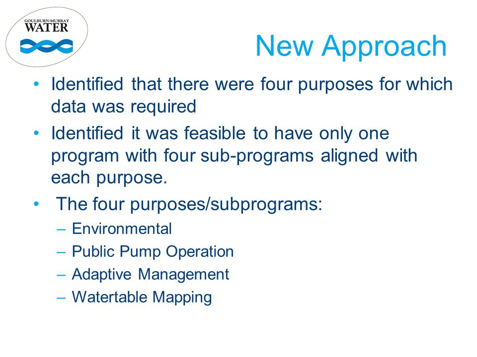 New Approach Identified that there were four purposes for which data was required Identified it was feasible to have only one program with four sub-programs aligned with each purpose.