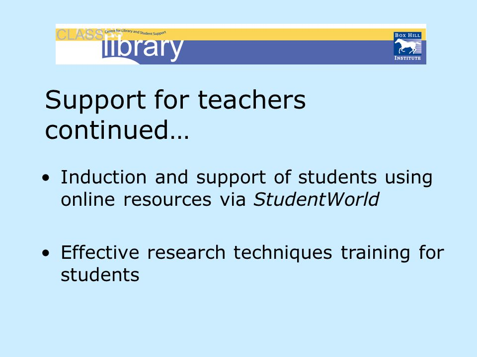 Induction and support of students using online resources via StudentWorld Effective research techniques training for students Support for teachers con