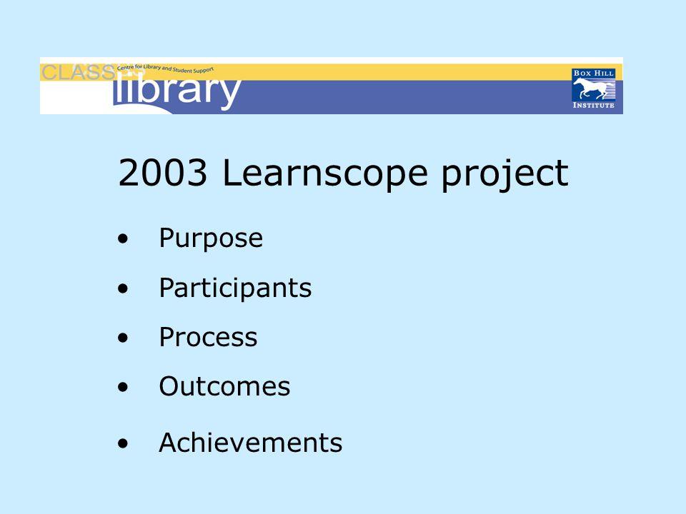 2003 Learnscope project Purpose Participants Process Outcomes Achievements