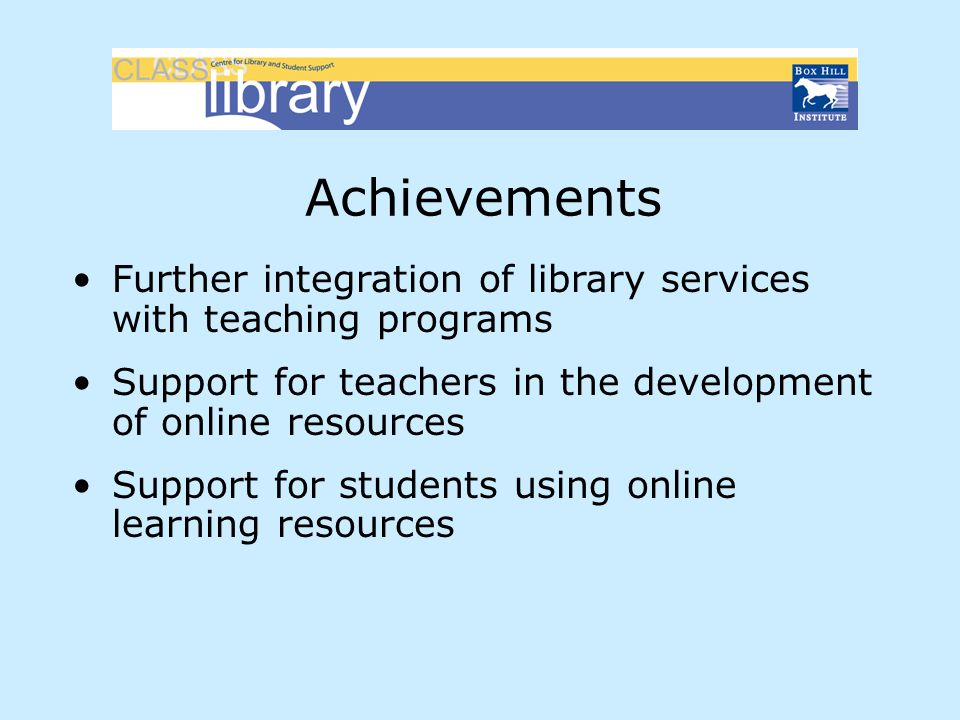 Achievements Further integration of library services with teaching programs Support for teachers in the development of online resources Support for st
