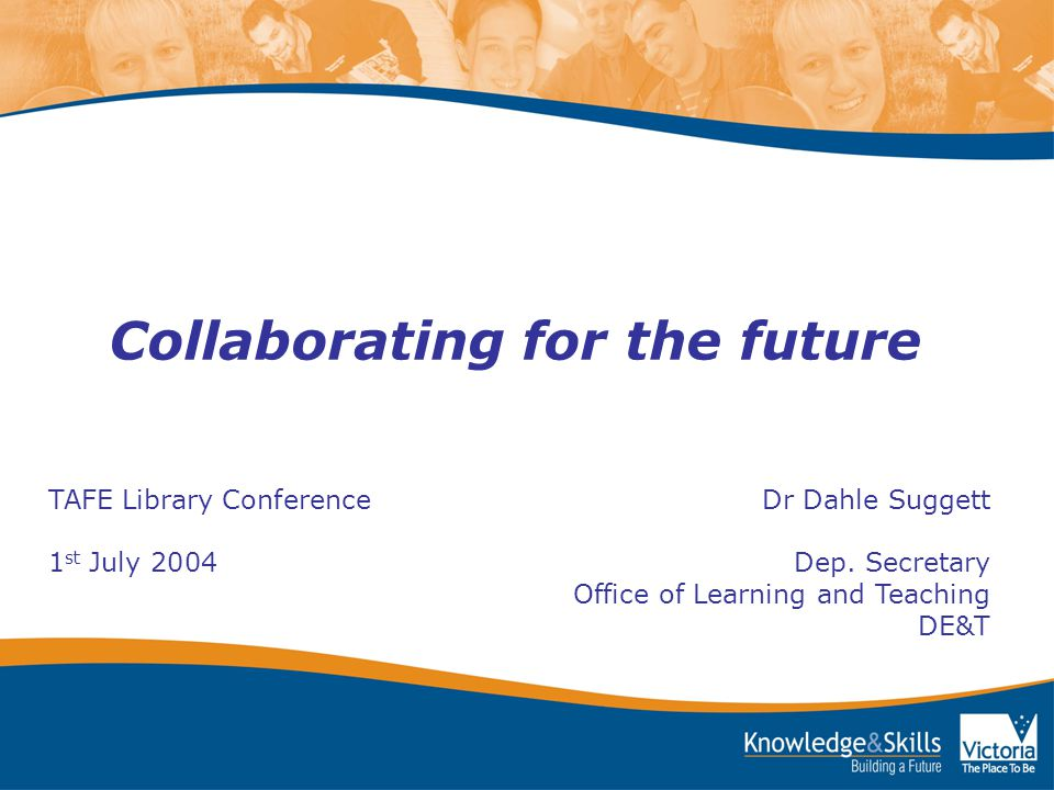 Collaborating for the future TAFE Library Conference Dr Dahle Suggett 1 st July 2004 Dep.
