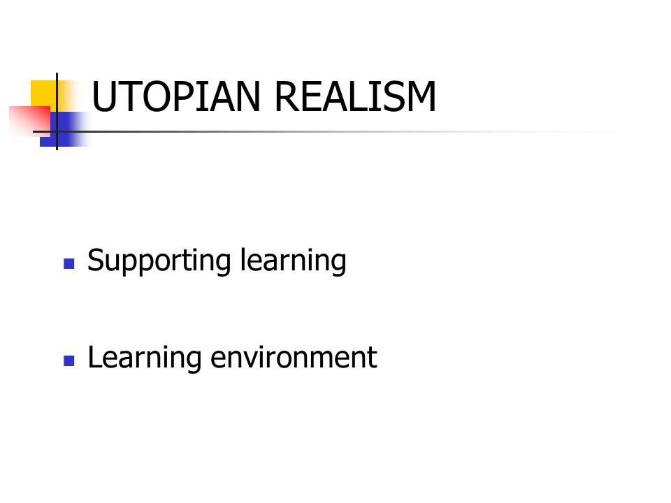 UTOPIAN REALISM Supporting learning Learning environment