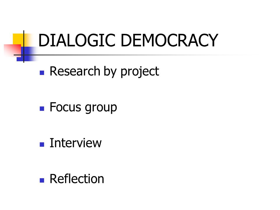 DIALOGIC DEMOCRACY Research by project Focus group Interview Reflection