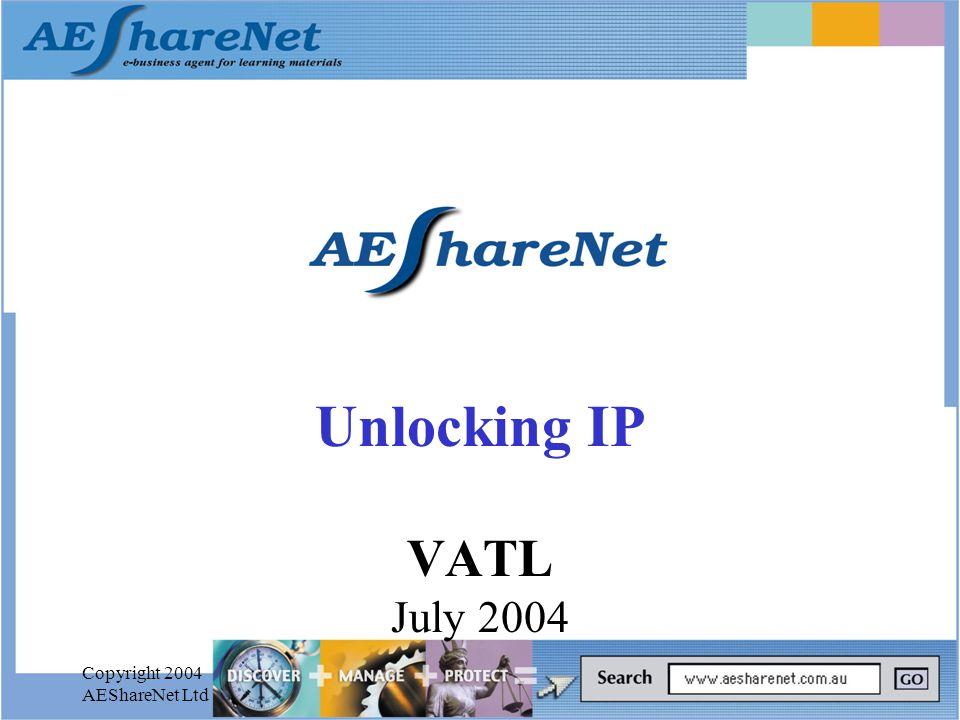 Copyright 2004 AEShareNet Ltd Unlocking IP VATL July 2004
