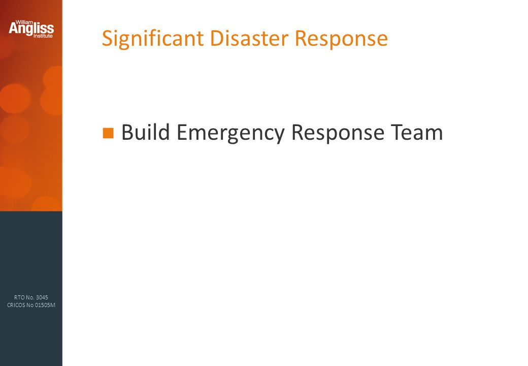 RTO No CRICOS No 01505M Significant Disaster Response Build Emergency Response Team