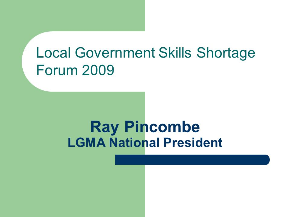 Ray Pincombe LGMA National President Local Government Skills Shortage Forum 2009