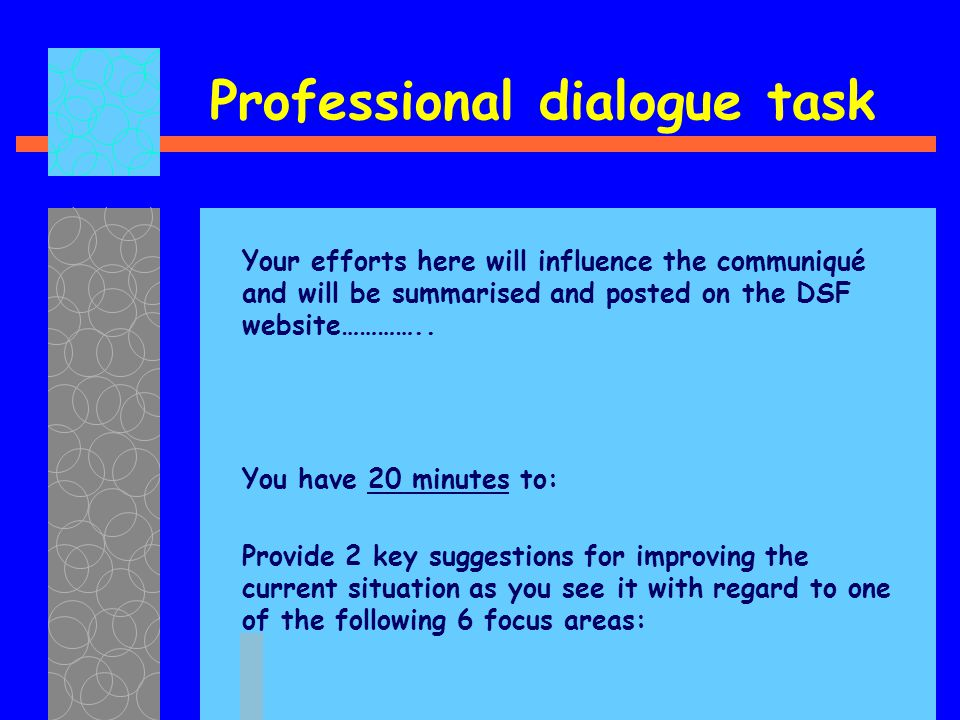 Professional dialogue task Your efforts here will influence the communiqué and will be summarised and posted on the DSF website…………..