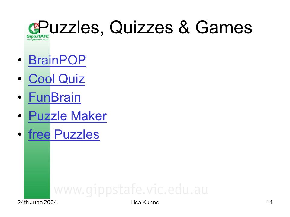 24th June 2004Lisa Kuhne14 Puzzles, Quizzes & Games BrainPOP Cool Quiz FunBrain Puzzle Maker free Puzzles