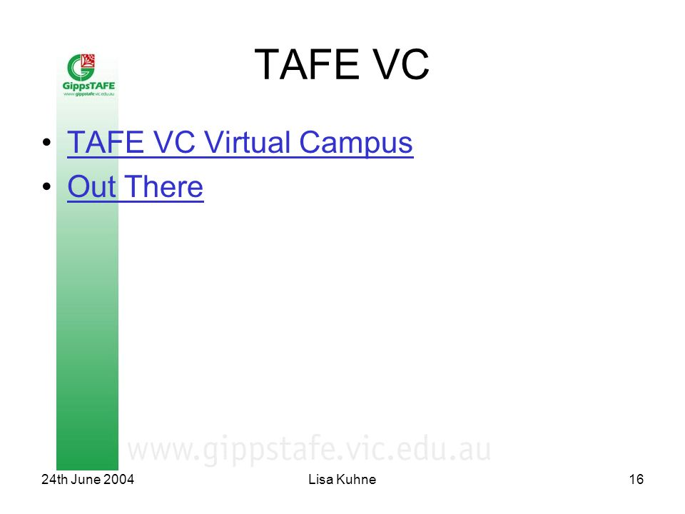 24th June 2004Lisa Kuhne16 TAFE VC TAFE VC Virtual Campus Out There