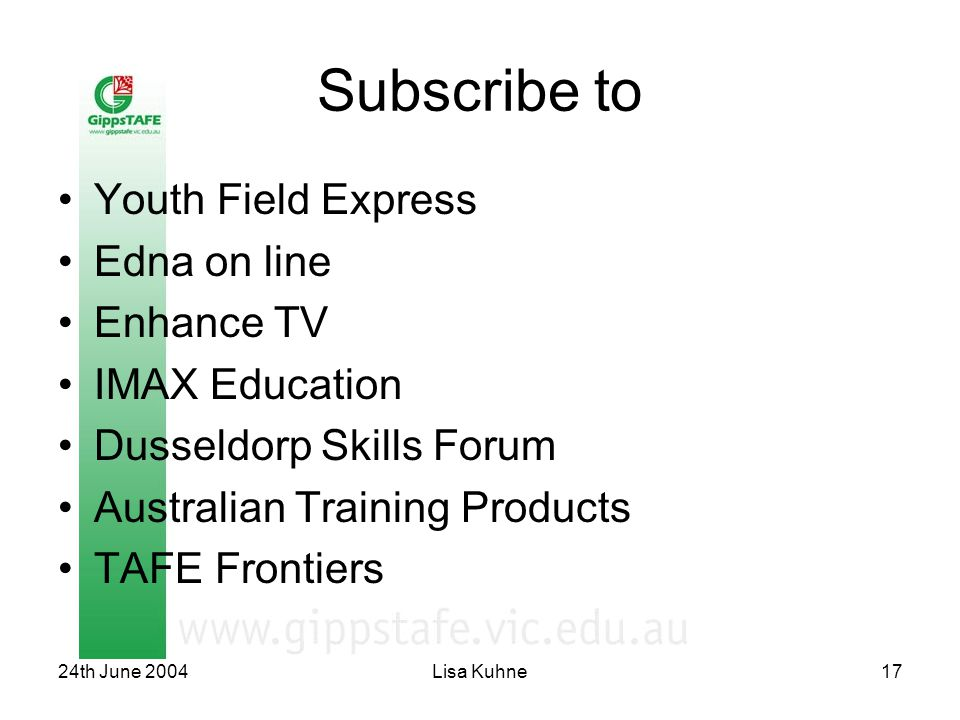24th June 2004Lisa Kuhne17 Subscribe to Youth Field Express Edna on line Enhance TV IMAX Education Dusseldorp Skills Forum Australian Training Product