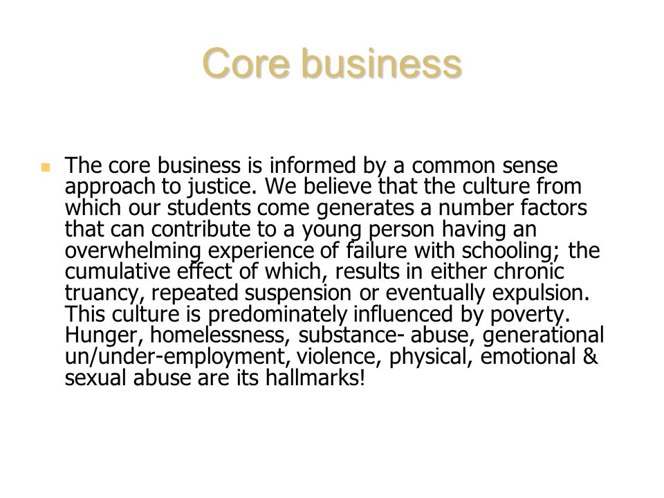 Core business The core business is informed by a common sense approach to justice.