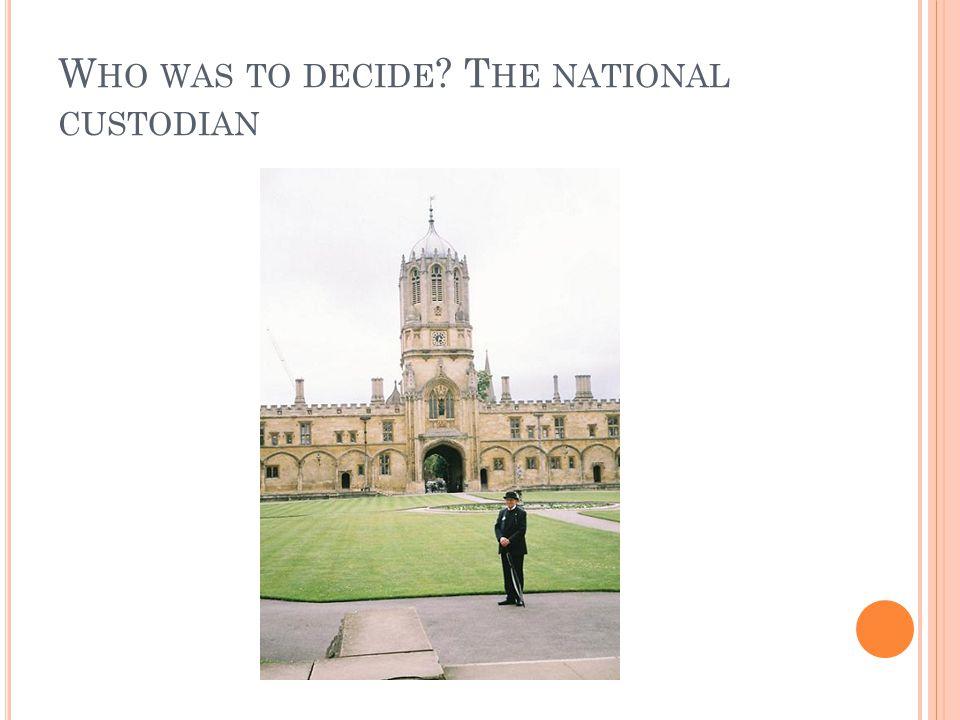 W HO WAS TO DECIDE T HE NATIONAL CUSTODIAN