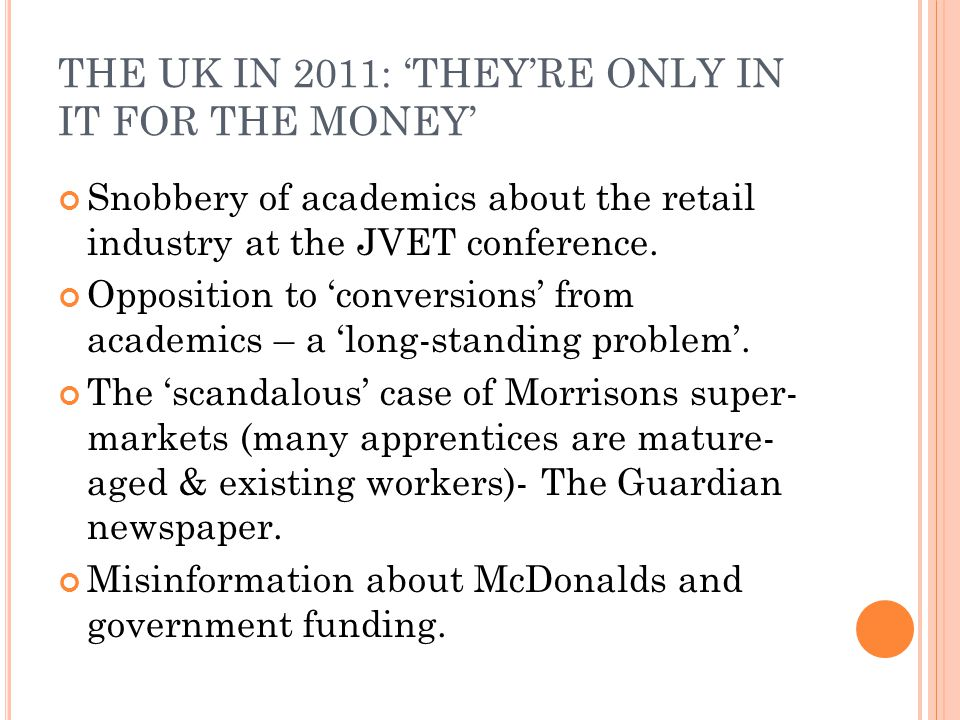 THE UK IN 2011: 'THEY'RE ONLY IN IT FOR THE MONEY' Snobbery of academics about the retail industry at the JVET conference.