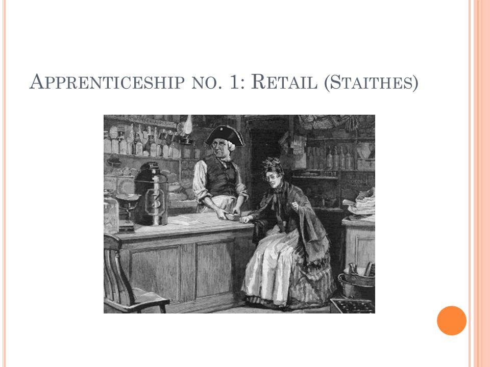 A PPRENTICESHIP NO. 1: R ETAIL (S TAITHES )