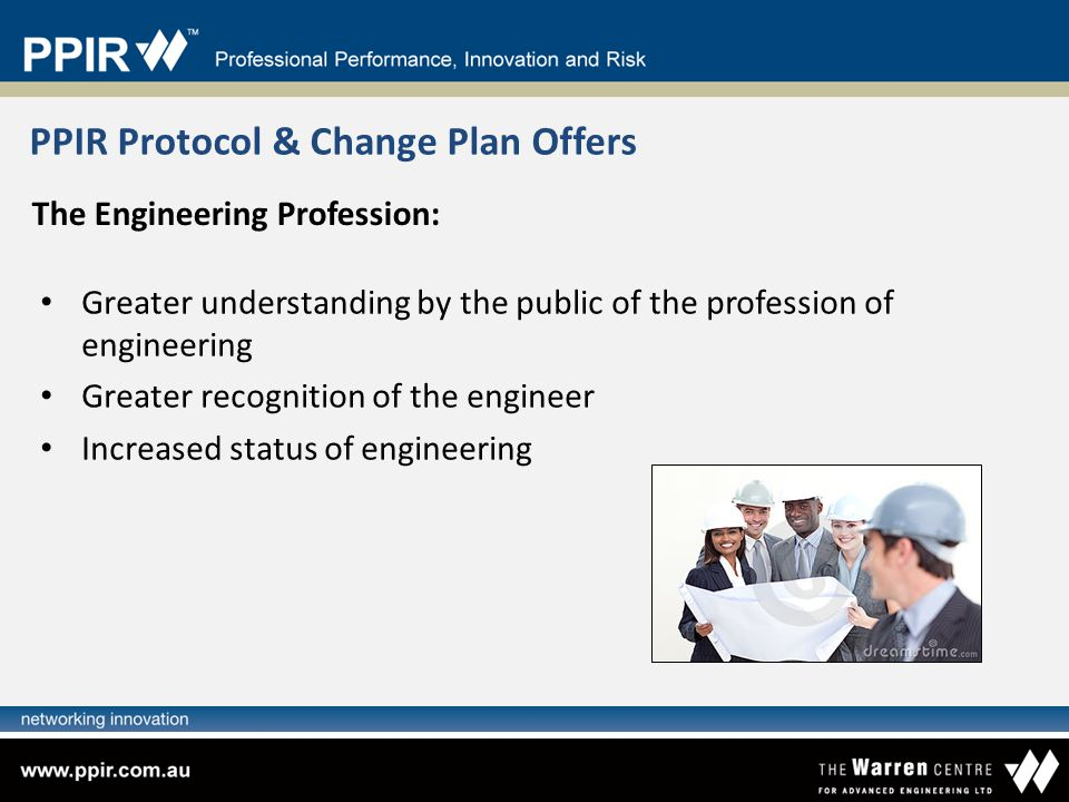 Greater understanding by the public of the profession of engineering Greater recognition of the engineer Increased status of engineering PPIR Protocol