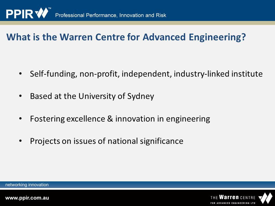 Self-funding, non-profit, independent, industry-linked institute Based at the University of Sydney Fostering excellence & innovation in engineering Pr