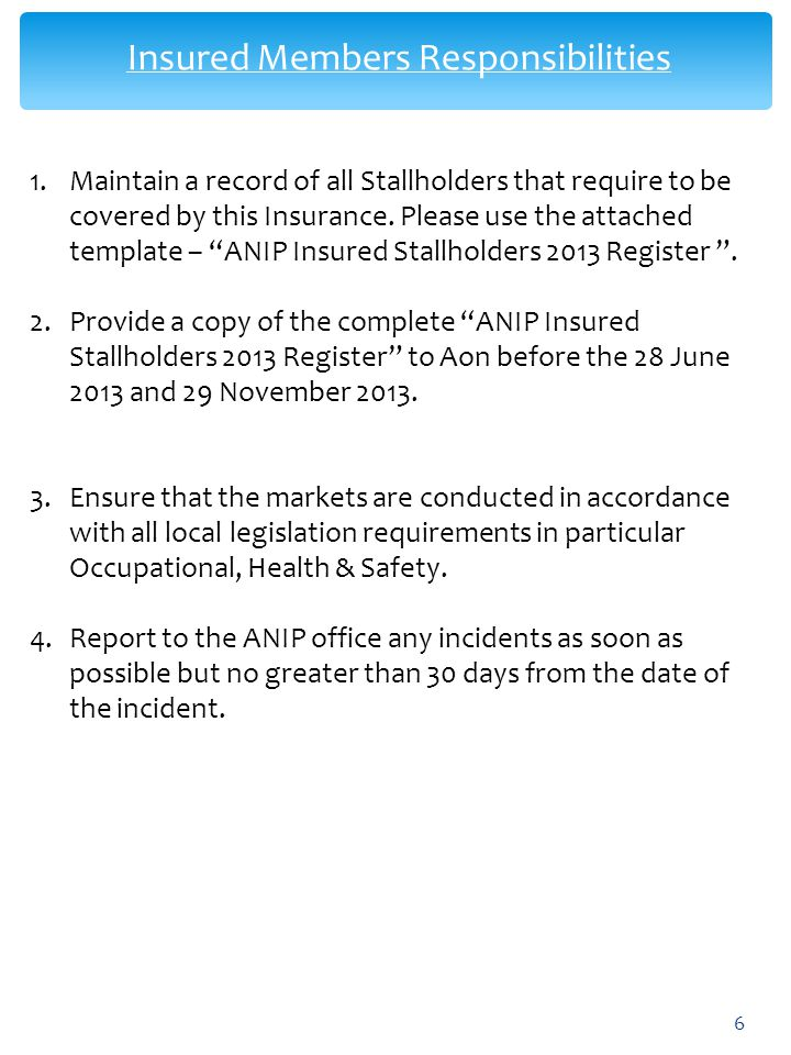 Insured Members Responsibilities 6 1.Maintain a record of all Stallholders that require to be covered by this Insurance. Please use the attached templ