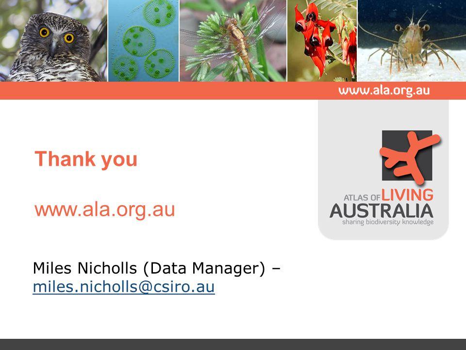 Thank you www.ala.org.au Miles Nicholls (Data Manager) – miles.nicholls@csiro.au miles.nicholls@csiro.au