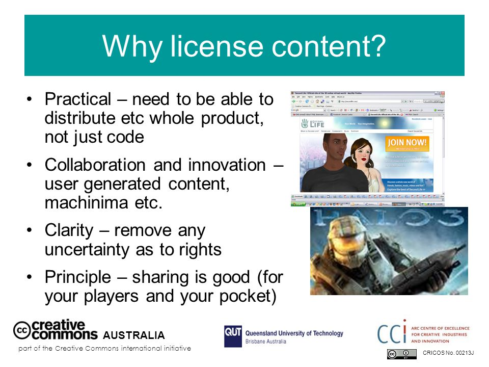 Enter Creative Commons Aims to make content more freely available by providing free licences that creators can use to give permission in advance AUSTRALIA part of the Creative Commons international initiative CRICOS No.