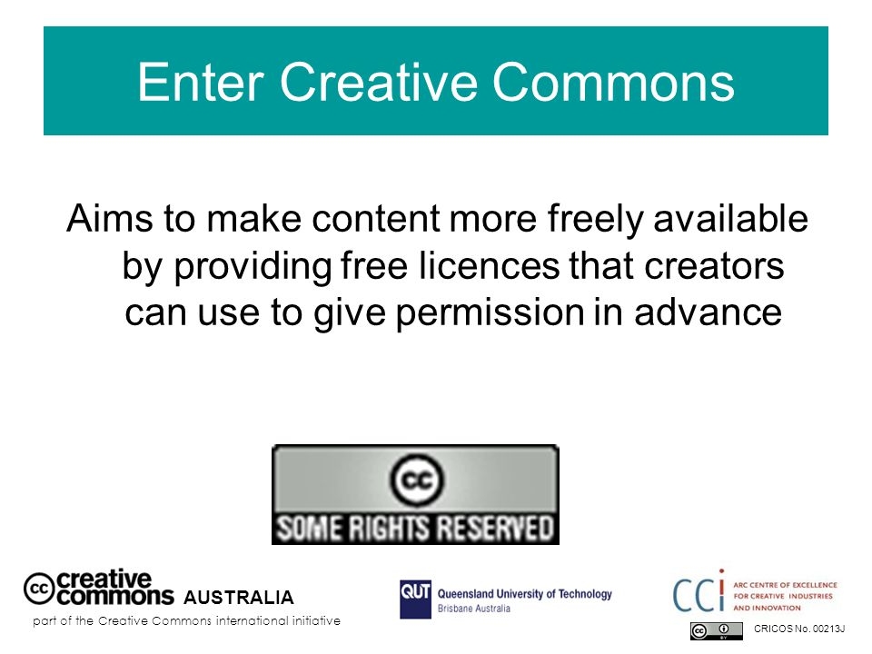 Licences 4 licence elements: Attribution – attribute the author Noncommercial – no commercial use No Derivative Works – no remixing ShareAlike – remix only if you let others remix AUSTRALIA part of the Creative Commons international initiative CRICOS No.