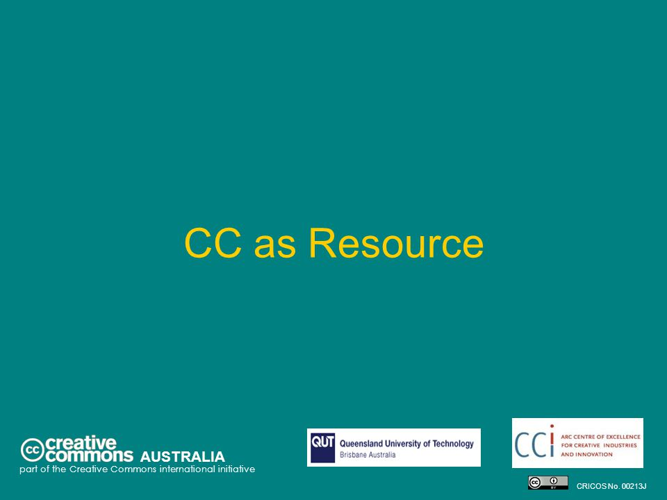 CC as Resource AUSTRALIA part of the Creative Commons international initiative CRICOS No. 00213J