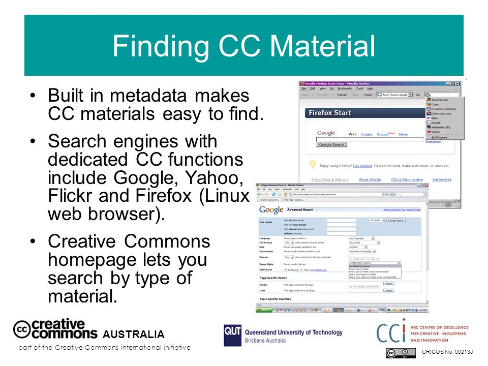 Finding CC Material Built in metadata makes CC materials easy to find. Search engines with dedicated CC functions include Google, Yahoo, Flickr and Fi