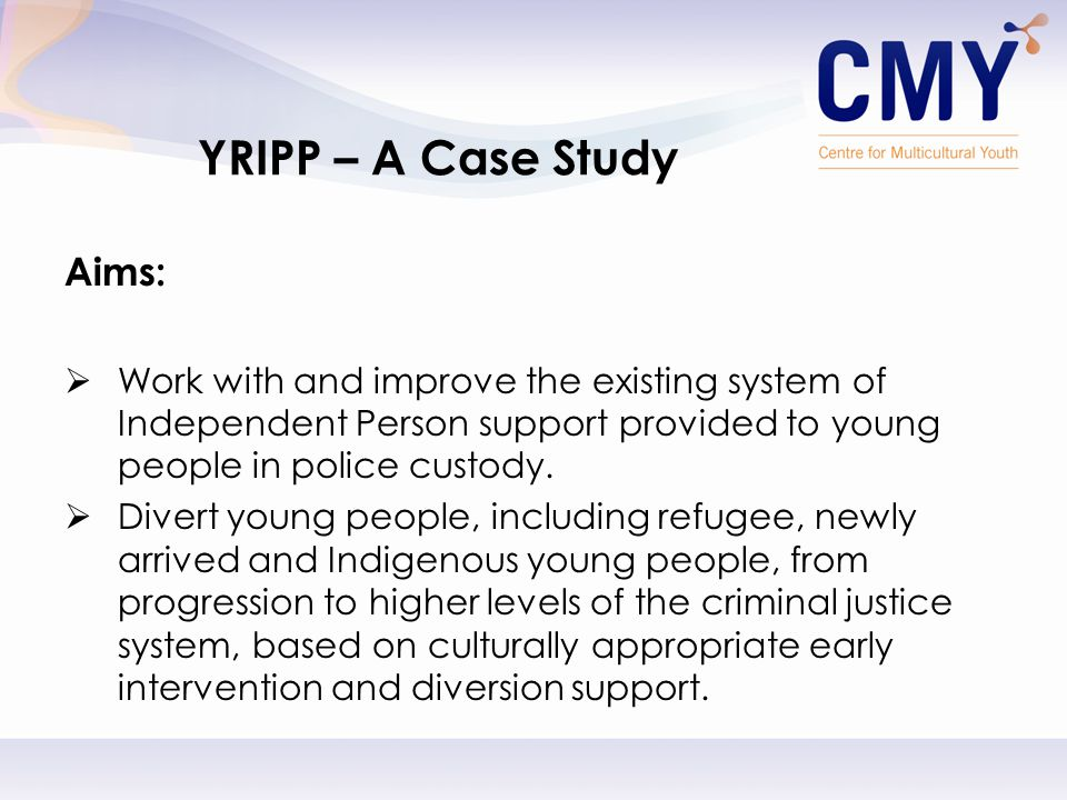 Aims:  Work with and improve the existing system of Independent Person support provided to young people in police custody.
