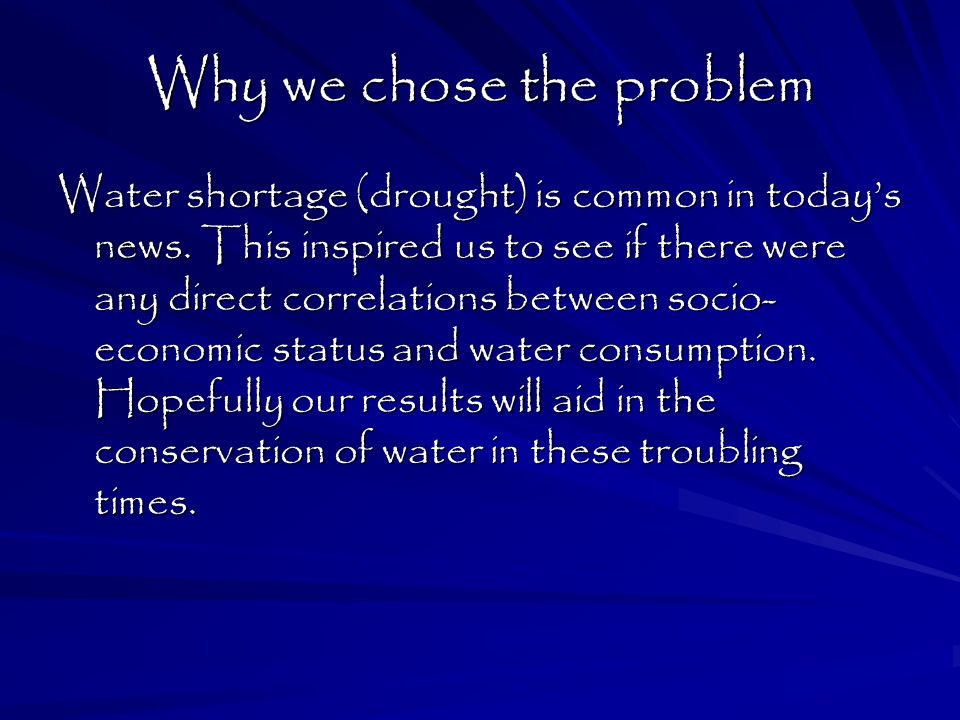Why we chose the problem Water shortage (drought) is common in today's news.