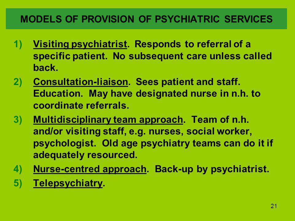21 MODELS OF PROVISION OF PSYCHIATRIC SERVICES 1)Visiting psychiatrist.