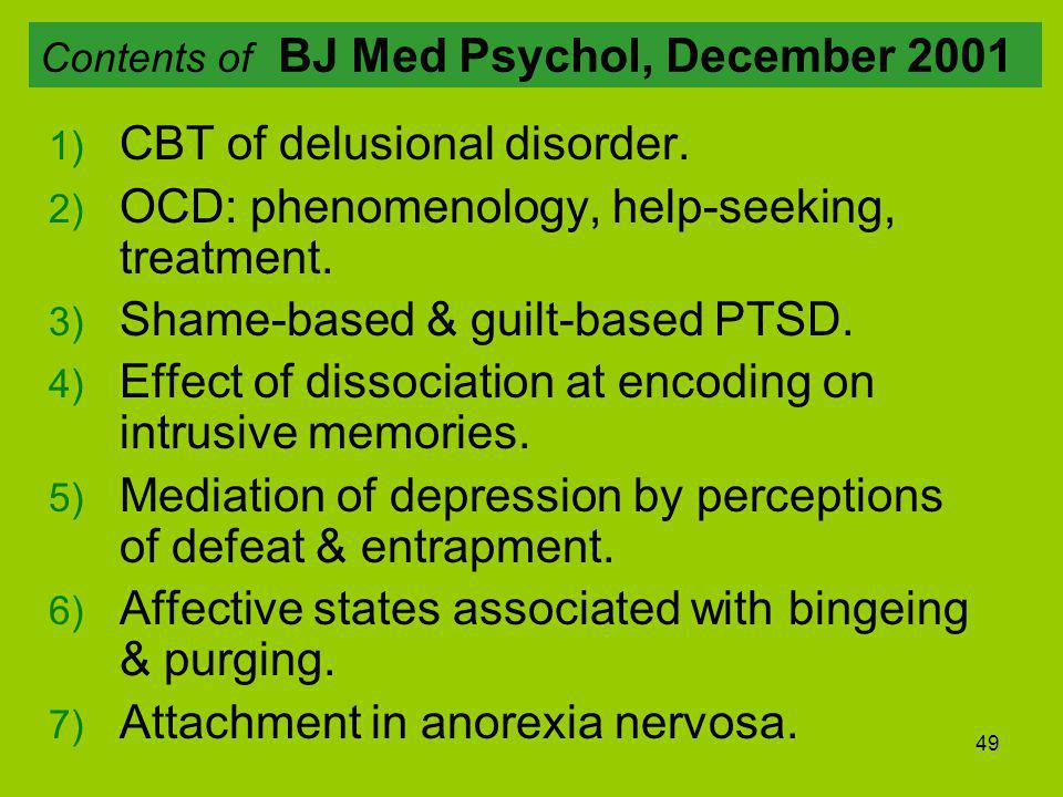 49 1) CBT of delusional disorder. 2) OCD: phenomenology, help-seeking, treatment.