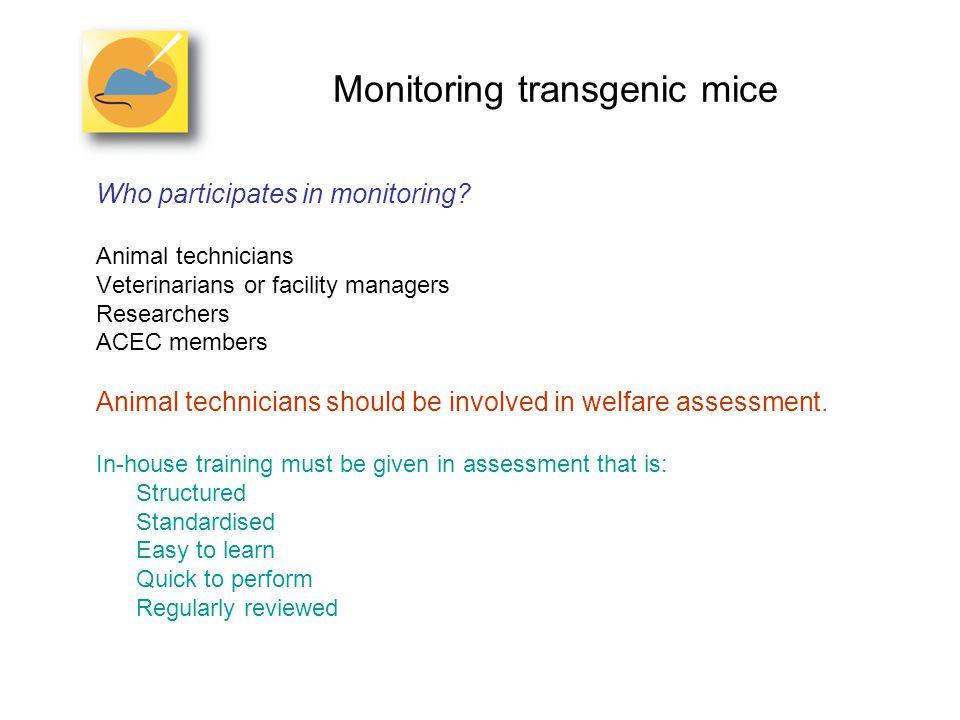 Monitoring transgenic mice Who analyses the data? Animal technicians ResearcherFacility vet ACEC