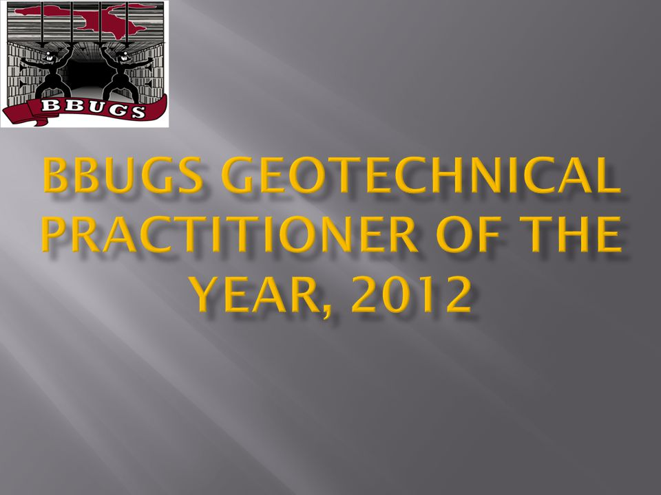 Members were asked to nominate a person, within the BBUGS 'group', who they considered had undertaken geotechnical work / investigations worthy of recognition within the 2012 calendar year.
