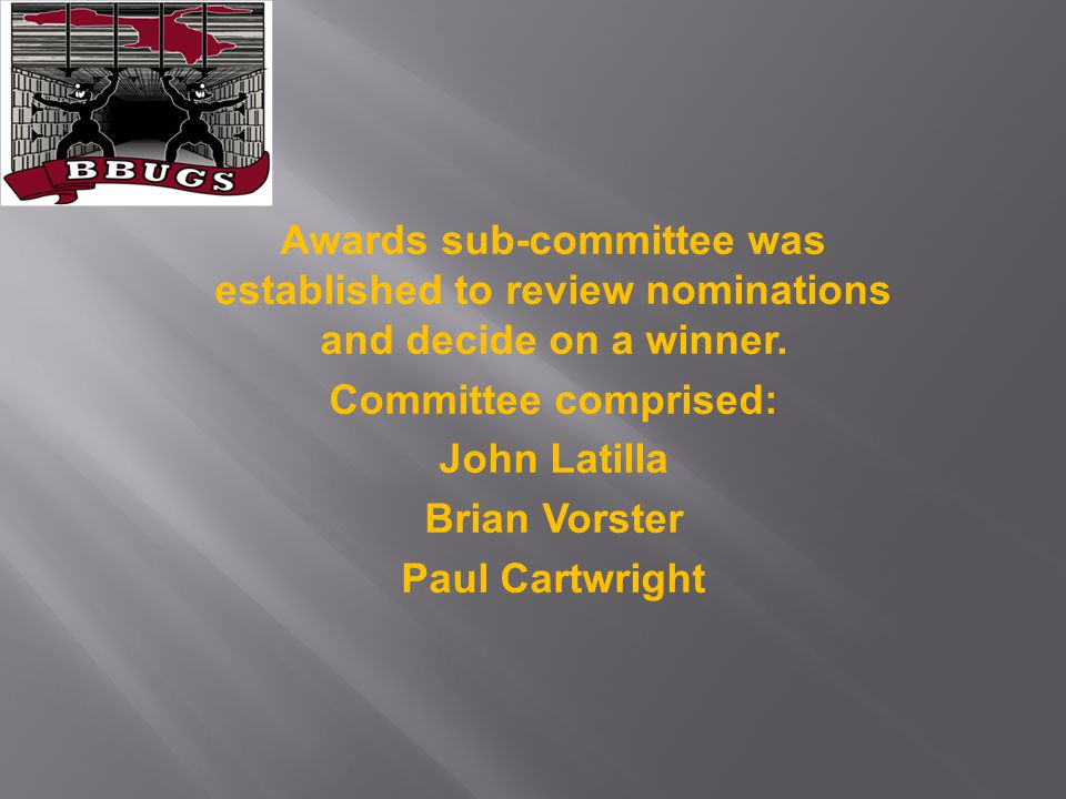 Awards sub-committee was established to review nominations and decide on a winner. Committee comprised: John Latilla Brian Vorster Paul Cartwright