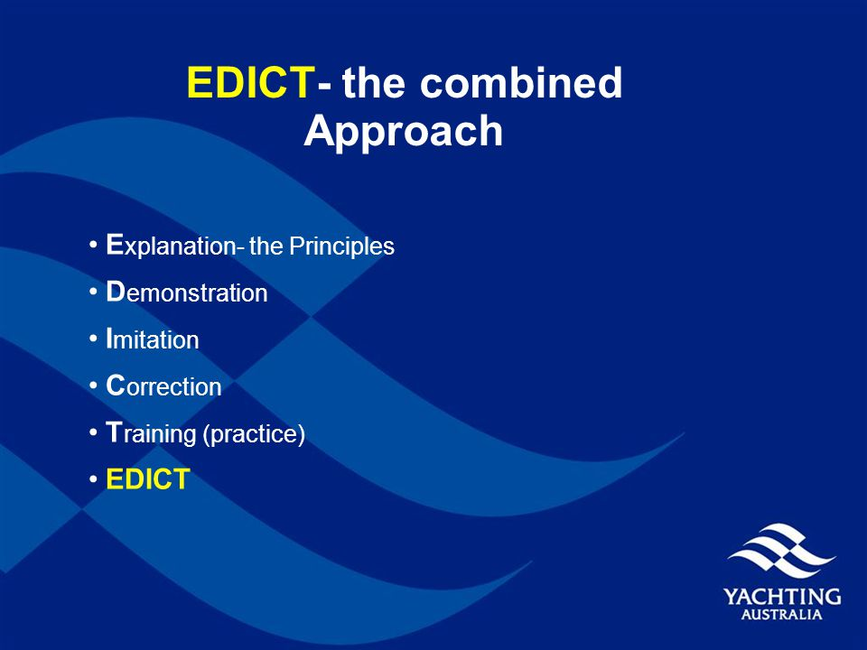 EDICT- the combined Approach E xplanation- the Principles D emonstration I mitation C orrection T raining (practice) EDICT