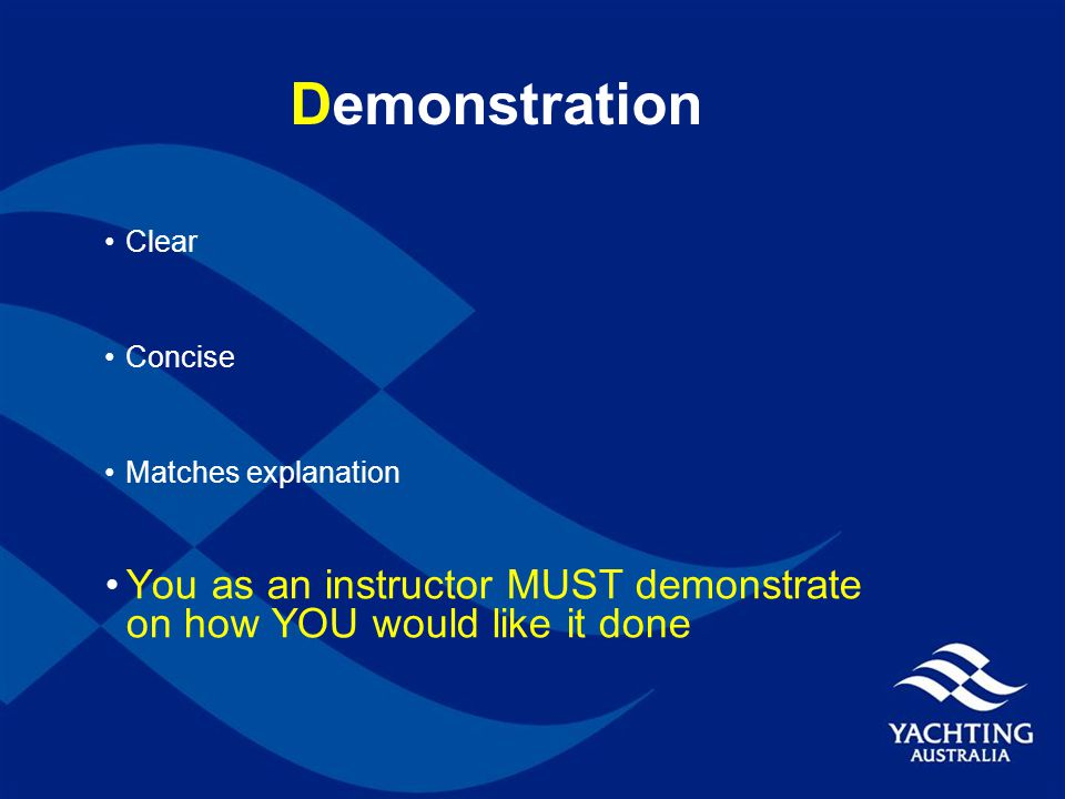 Demonstration Clear Concise Matches explanation You as an instructor MUST demonstrate on how YOU would like it done