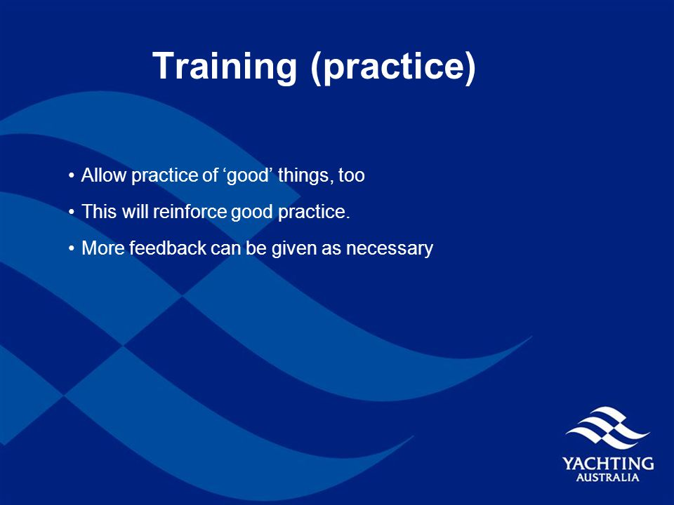 Training (practice) Allow practice of 'good' things, too This will reinforce good practice.