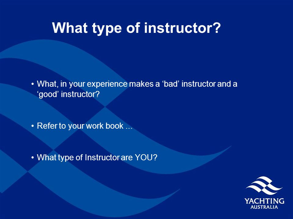 What type of instructor. What, in your experience makes a 'bad' instructor and a 'good' instructor.