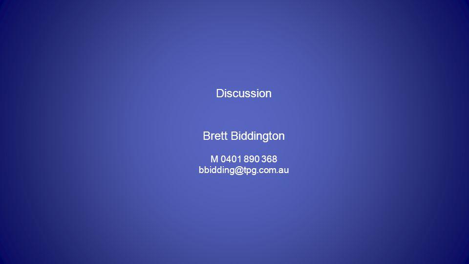 Discussion Brett Biddington M 0401 890 368 bbidding@tpg.com.au
