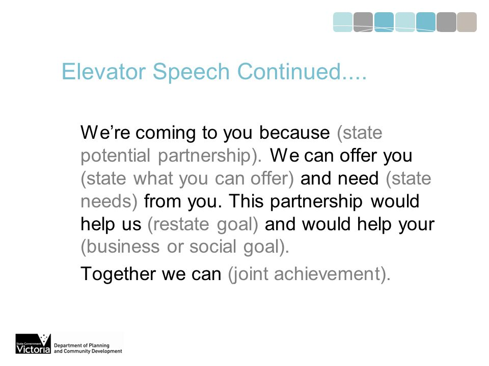 Elevator Speech Continued.... We're coming to you because (state potential partnership).