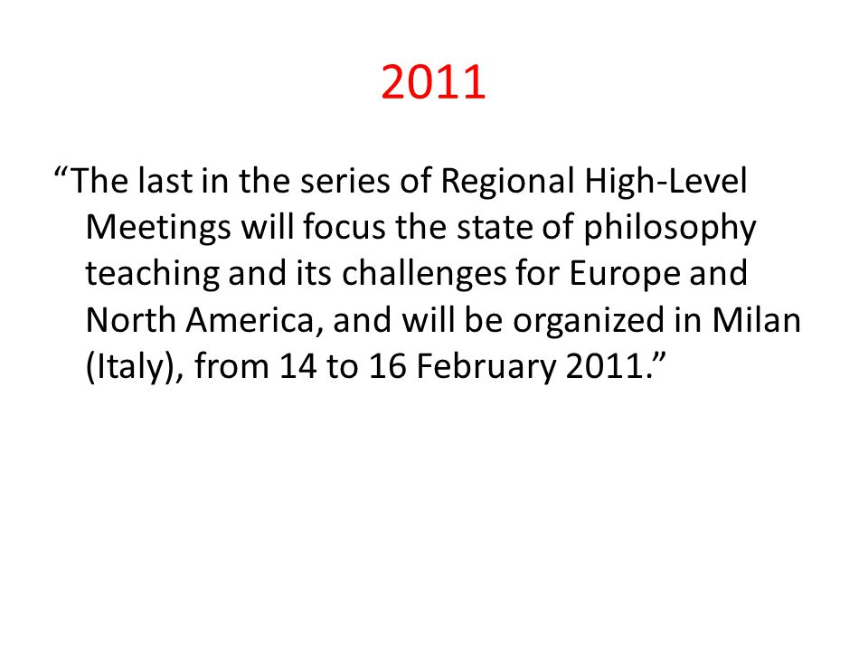"2011 ""The last in the series of Regional High-Level Meetings will focus the state of philosophy teaching and its challenges for Europe and North Ameri"