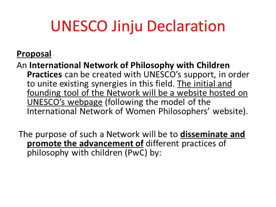 UNESCO Jinju Declaration Proposal An International Network of Philosophy with Children Practices can be created with UNESCO's support, in order to uni